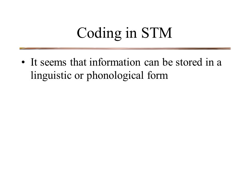 Coding in STM It seems that information can be stored in a linguistic or phonological form