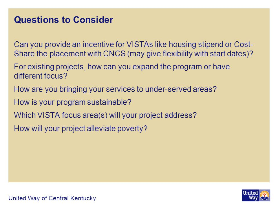 Questions to Consider Can you provide an incentive for VISTAs like housing stipend or Cost- Share the placement with CNCS (may give flexibility with start dates).