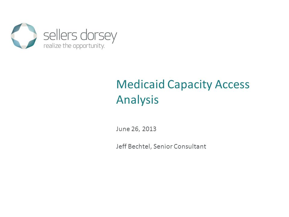June 26, 2013 Jeff Bechtel, Senior Consultant Medicaid Capacity Access Analysis