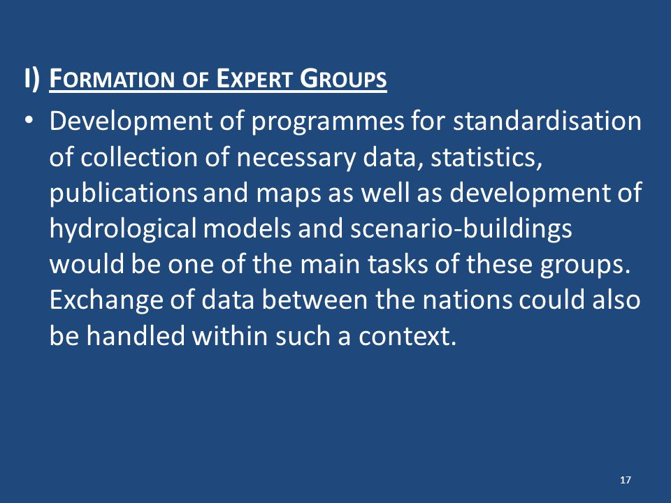 I)F ORMATION OF E XPERT G ROUPS Development of programmes for standardisation of collection of necessary data, statistics, publications and maps as well as development of hydrological models and scenario-buildings would be one of the main tasks of these groups.
