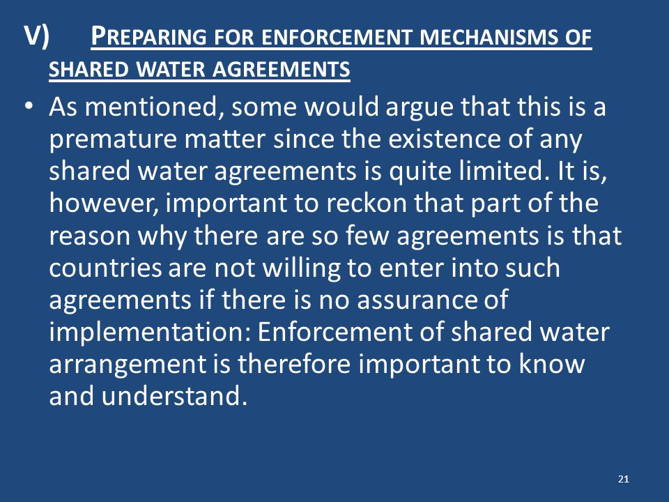 V)P REPARING FOR ENFORCEMENT MECHANISMS OF SHARED WATER AGREEMENTS As mentioned, some would argue that this is a premature matter since the existence of any shared water agreements is quite limited.