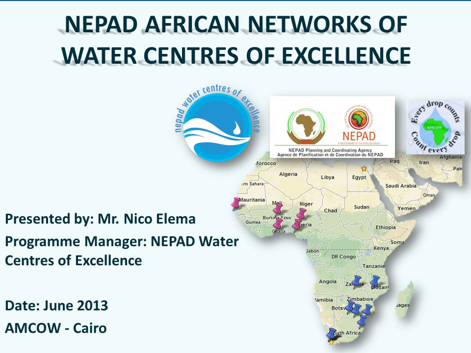 NEPAD AFRICAN NETWORKS OF WATER CENTRES OF EXCELLENCE Presented by: Mr.