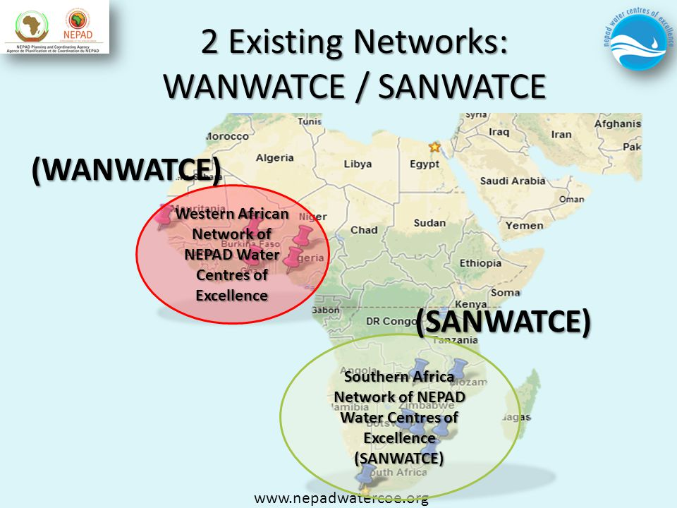 2 Existing Networks: WANWATCE / SANWATCE www.nepadwatercoe.org Western African Network of NEPAD Water Centres of Excellence (WANWATCE) Southern Africa Network of NEPAD Water Centres of Excellence (SANWATCE) (SANWATCE)