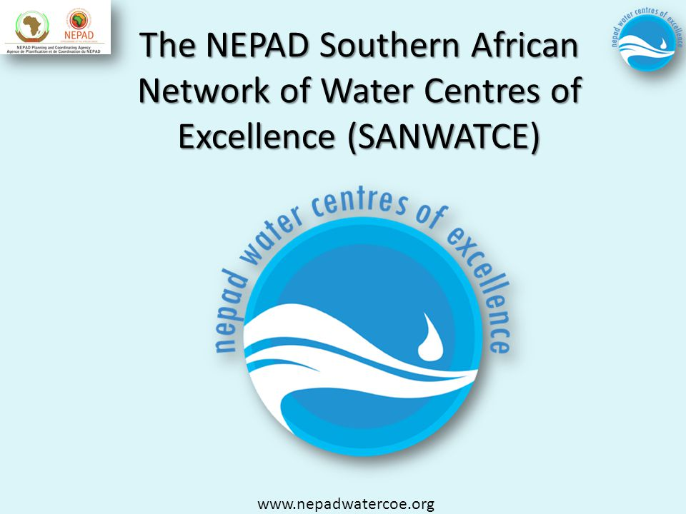 The NEPAD Southern African Network of Water Centres of Excellence (SANWATCE) www.nepadwatercoe.org