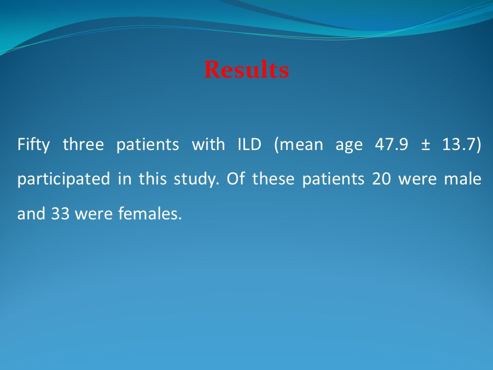 Results Fifty three patients with ILD (mean age 47.9 ± 13.7) participated in this study. Of these patients 20 were male and 33 were females.