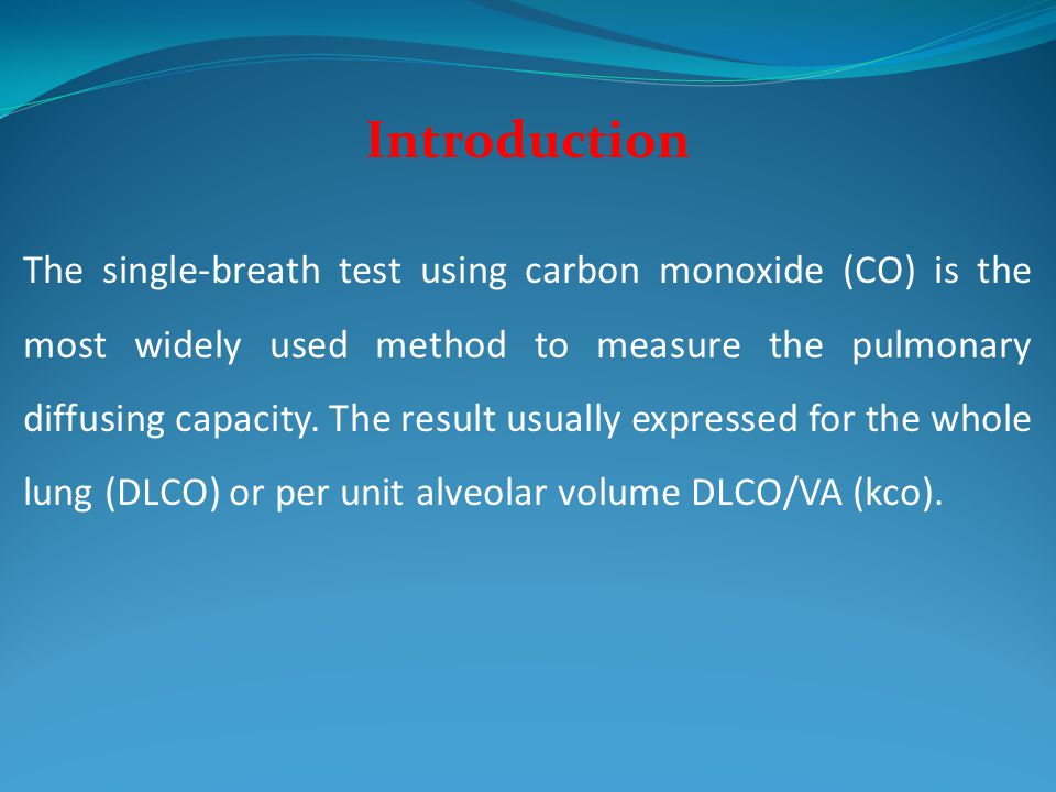 Introduction The single-breath test using carbon monoxide (CO) is the most widely used method to measure the pulmonary diffusing capacity. The result