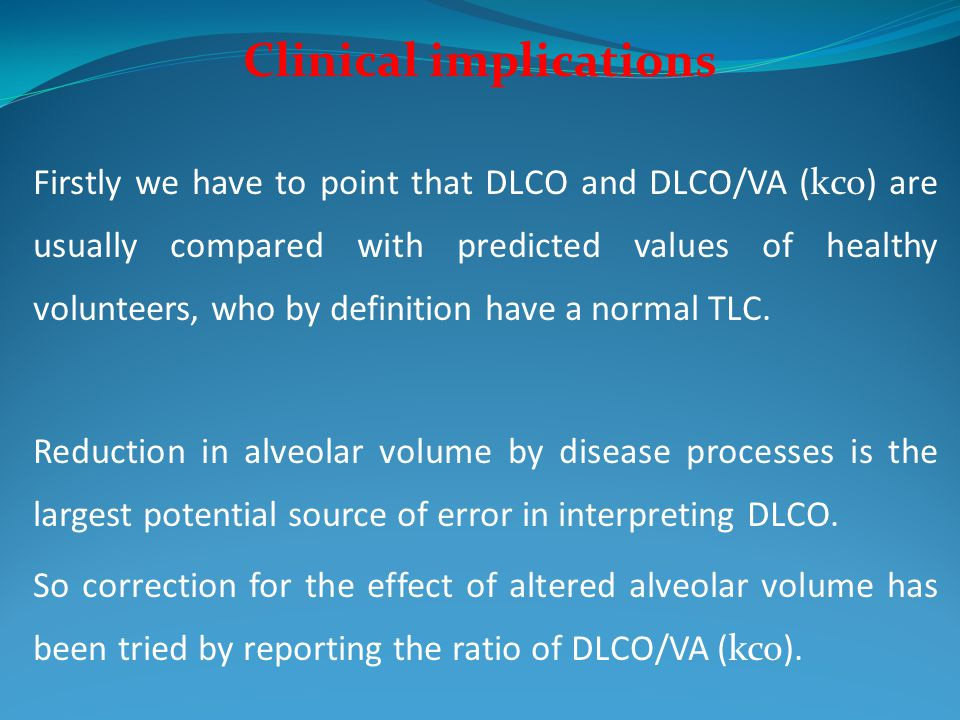 Clinical implications Firstly we have to point that DLCO and DLCO/VA (kco) are usually compared with predicted values of healthy volunteers, who by de