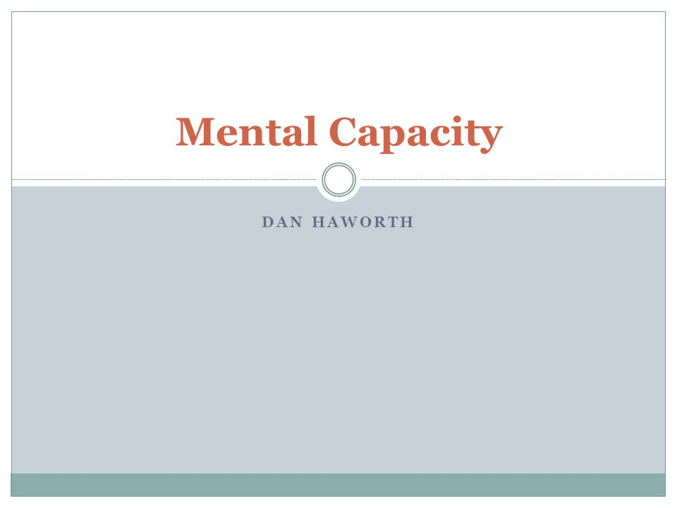 DAN HAWORTH Mental Capacity
