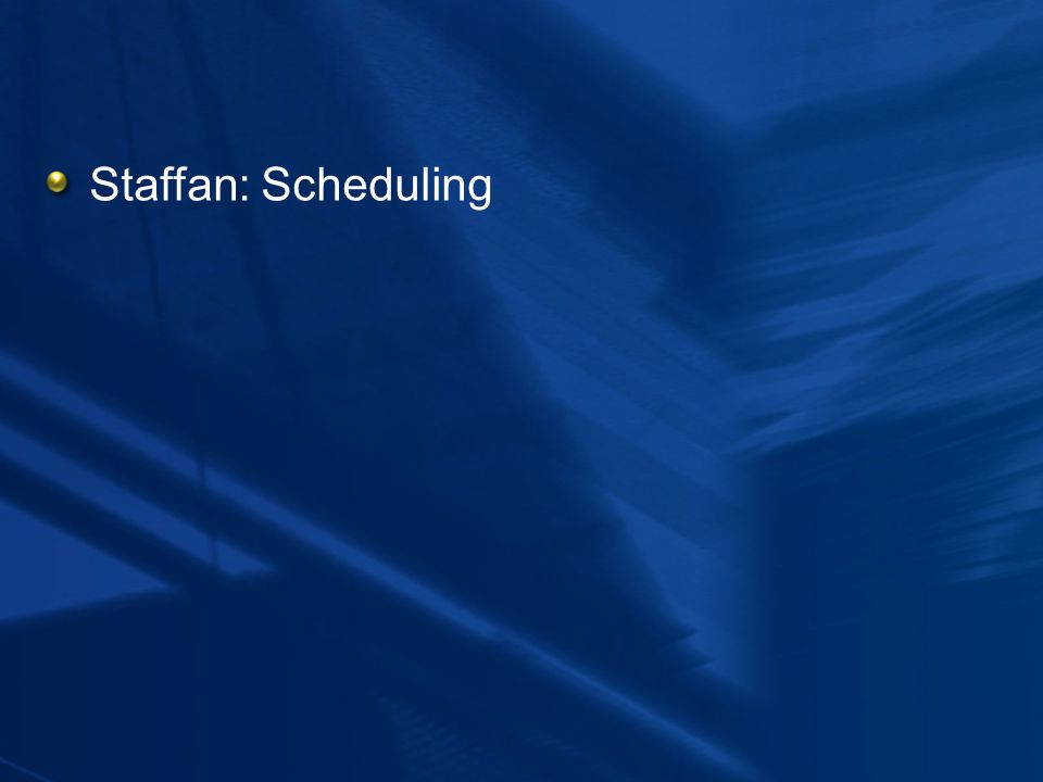 Staffan: Scheduling