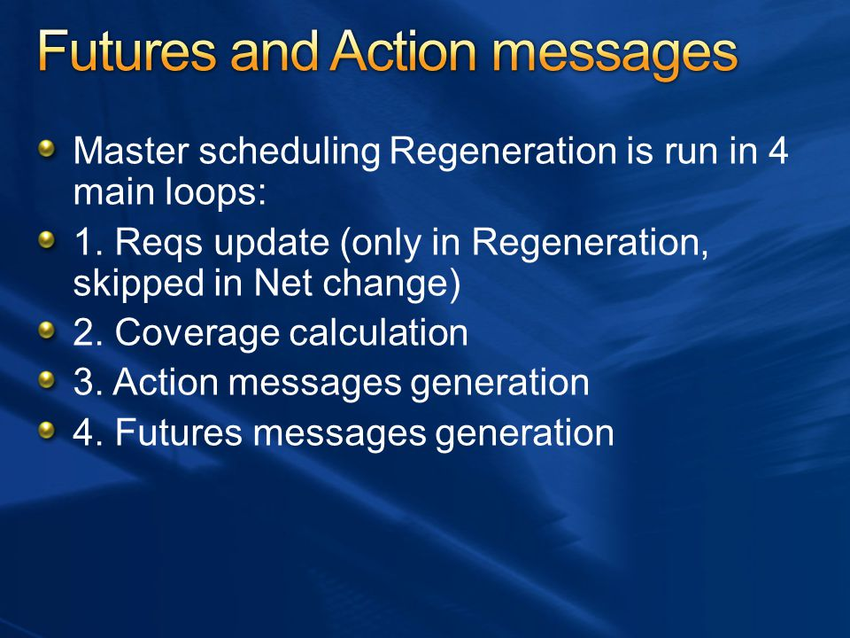 Master scheduling Regeneration is run in 4 main loops: 1. Reqs update (only in Regeneration, skipped in Net change) 2. Coverage calculation 3. Action
