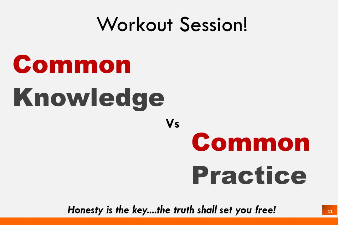 11 Vs Common Knowledge Common Practice Honesty is the key....the truth shall set you free.
