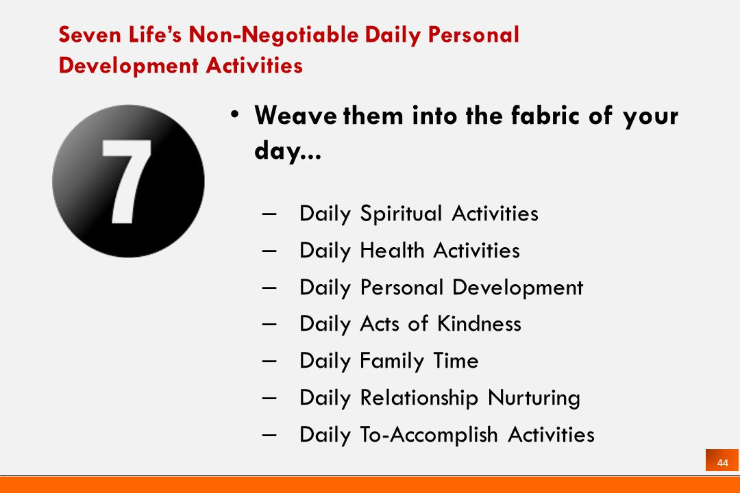 44 Seven Lifes Non-Negotiable Daily Personal Development Activities Weave them into the fabric of your day...