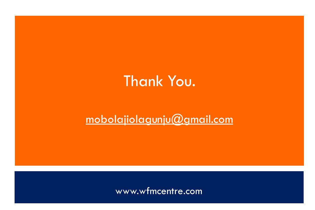 Thank You. mobolajiolagunju@gmail.com www.wfmcentre.com