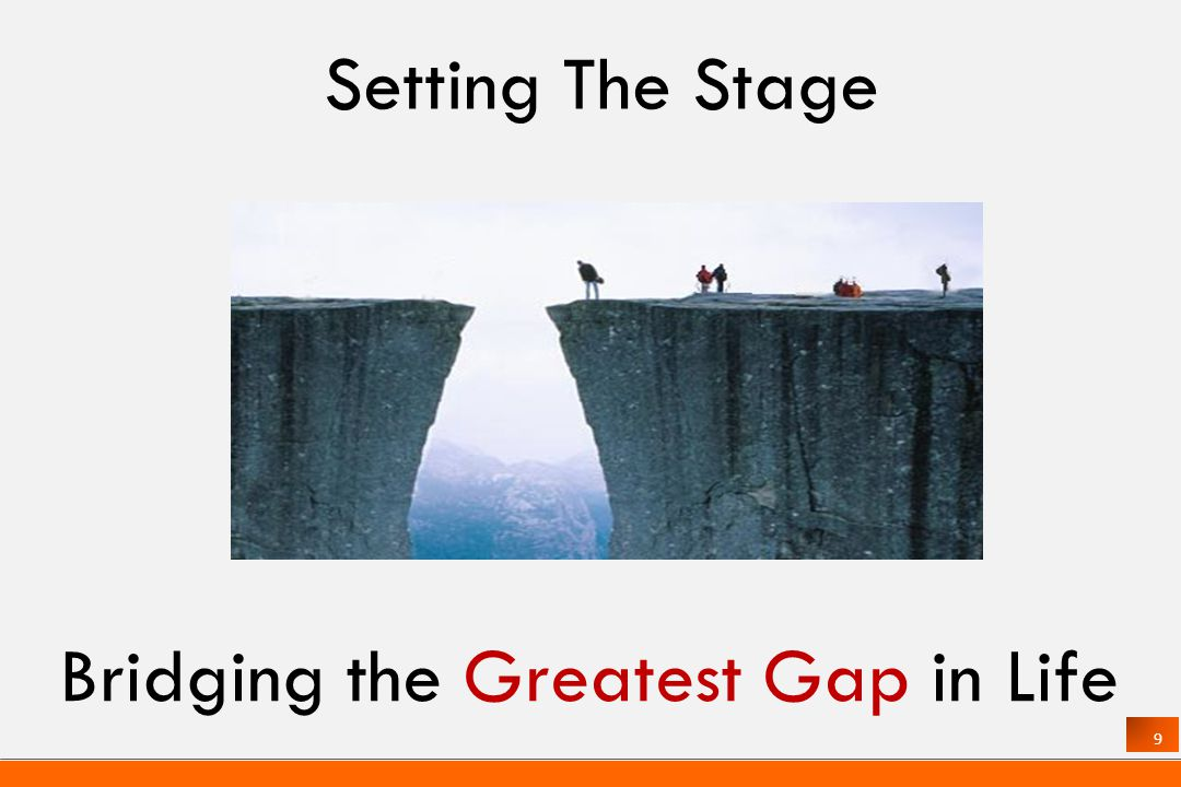 9 Bridging the Greatest Gap in Life Setting The Stage