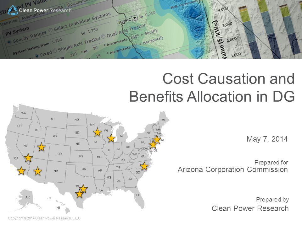 Copyright © 2014 Clean Power Research, L.L.C Prepared by Clean Power Research May 7, 2014 Prepared for Arizona Corporation Commission Cost Causation and Benefits Allocation in DG