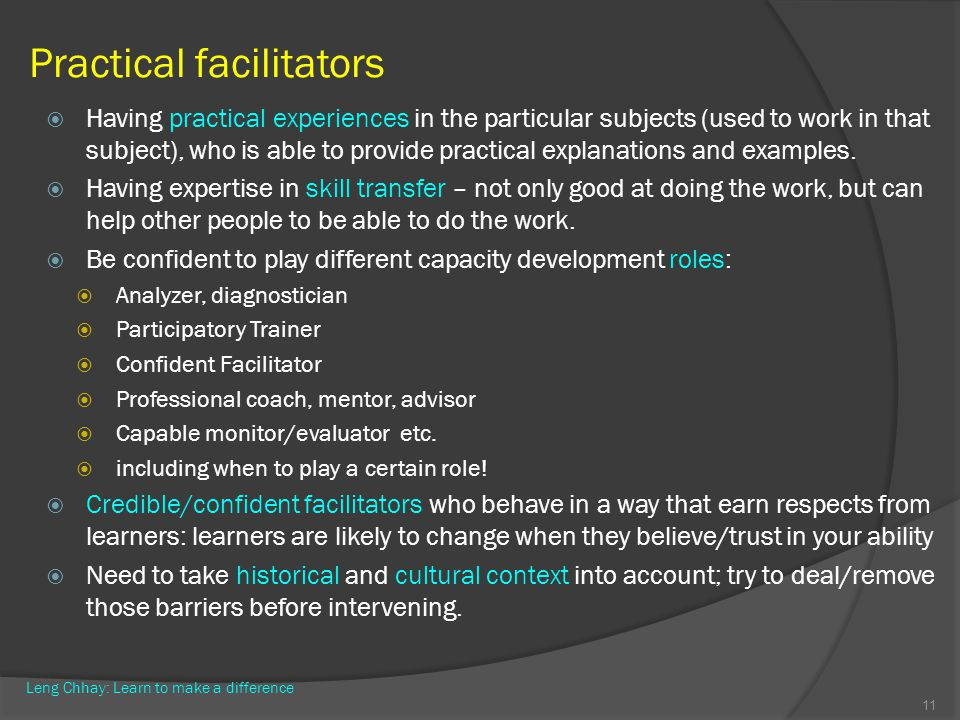 Practical facilitators Having practical experiences in the particular subjects (used to work in that subject), who is able to provide practical explan