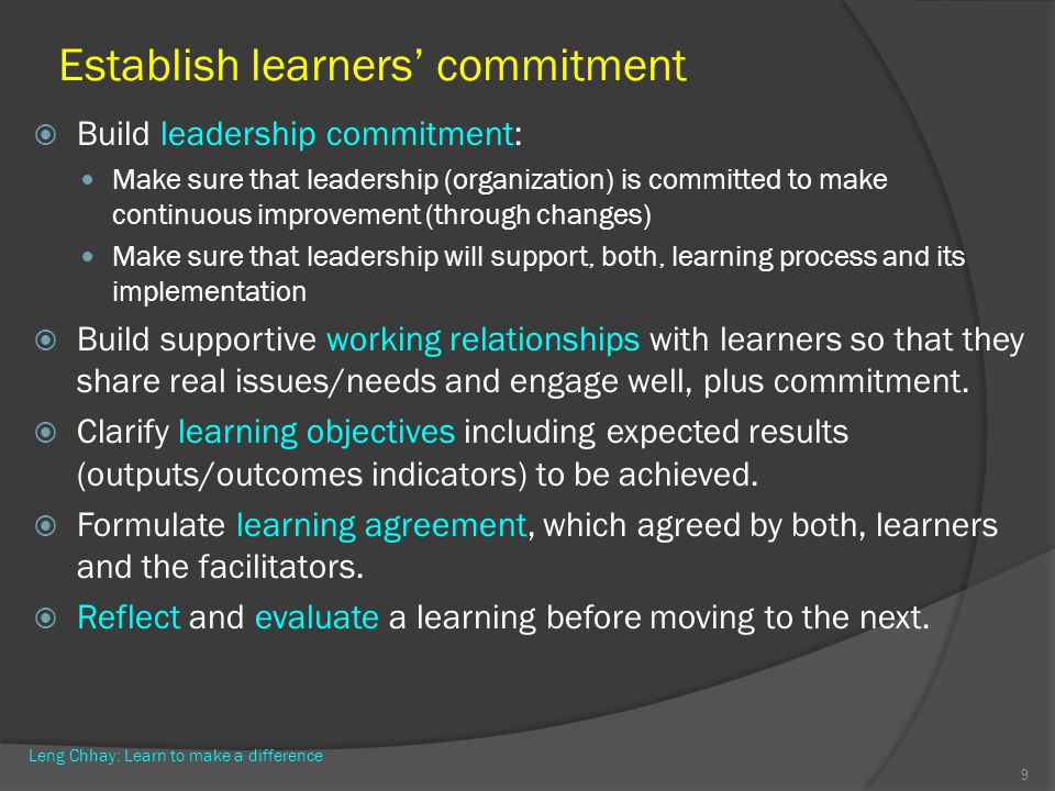Establish learners commitment Build leadership commitment: Make sure that leadership (organization) is committed to make continuous improvement (throu
