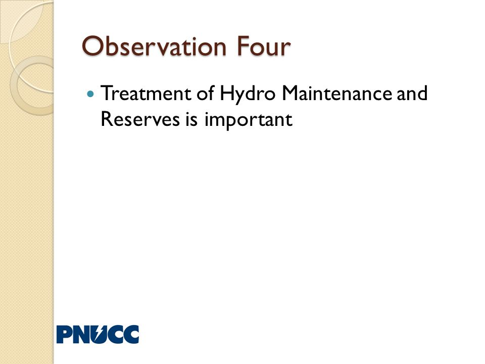 Observation Four Treatment of Hydro Maintenance and Reserves is important