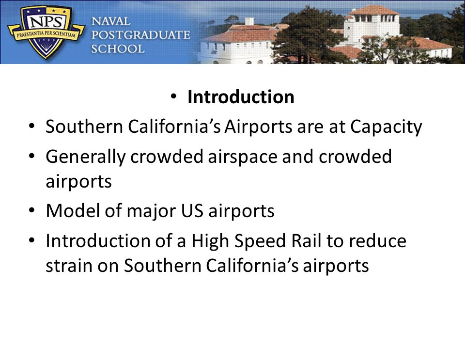Introduction Southern Californias Airports are at Capacity Generally crowded airspace and crowded airports Model of major US airports Introduction of a High Speed Rail to reduce strain on Southern Californias airports