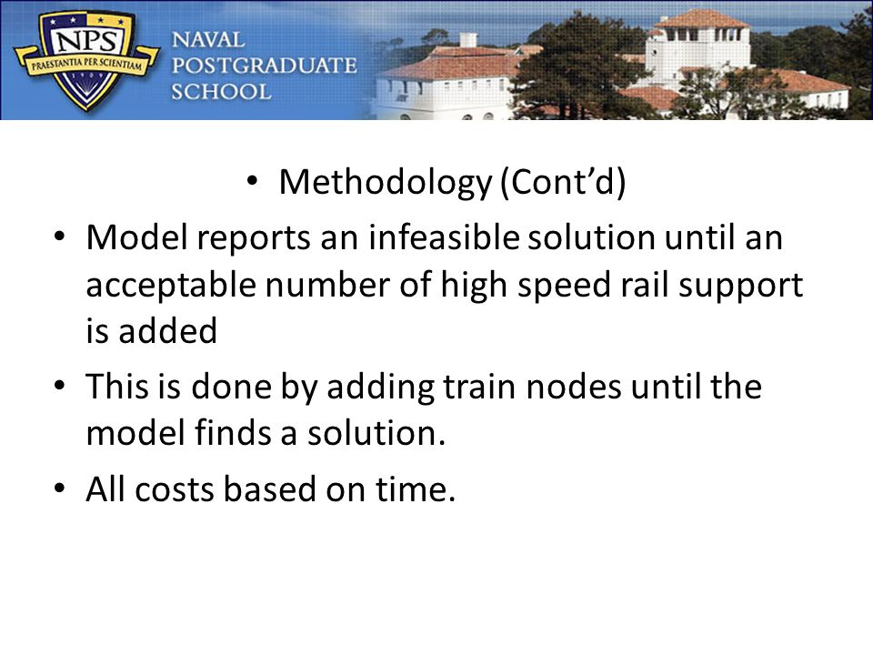 Methodology (Contd) Model reports an infeasible solution until an acceptable number of high speed rail support is added This is done by adding train nodes until the model finds a solution.