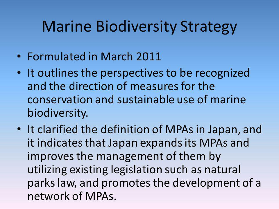 Background for the formulation of the Strategy UN Convention on the Law of the Sea (1982) Jakarta Mandate (1995) and all the marine CBD COP Decisions that followed Plan of Implementation of the World Summit on Sustainable Development (2002) Basic Act on Ocean Policy (2007) Basic Plan on Ocean Policy (2008) National Biodiversity Strategy 2010 (2010)