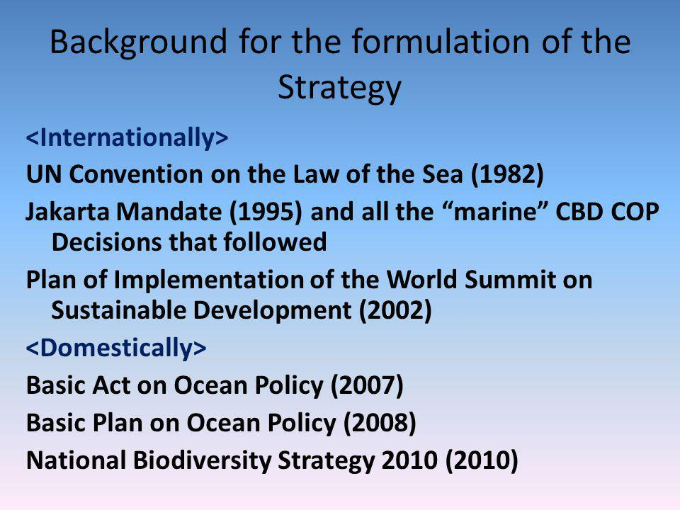 Background for the formulation of the Strategy UN Convention on the Law of the Sea (1982) Jakarta Mandate (1995) and all the marine CBD COP Decisions