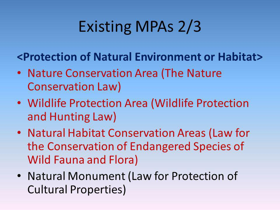 Existing MPAs 3/3 Protected Water Surface (Fisheries Resource Protection Law) Coastal Fishery Resources Development Area, Designated Marine Area (The Law Relating to the Promotion of Marine Fishery Resources Development) Marine areas designated by prefectures and fishery associations (Fisheries Law, Fishery Resources Conservation Law, Fishery Cooperative Act) Common Fishery Right Area (Fisheries Law)