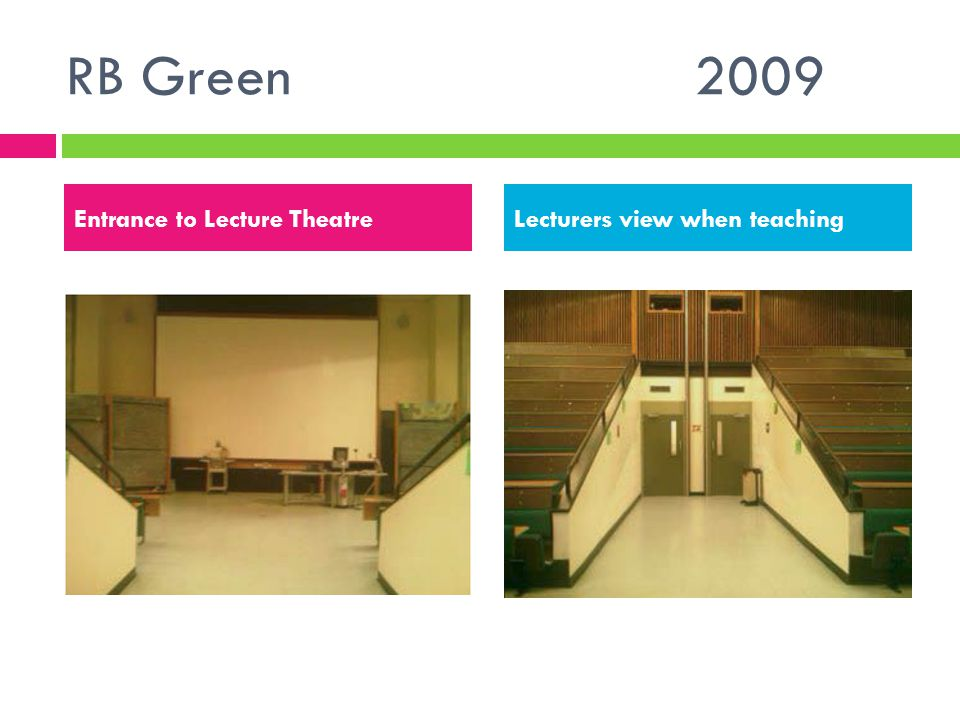 RB Green 2009 Entrance to Lecture TheatreLecturers view when teaching
