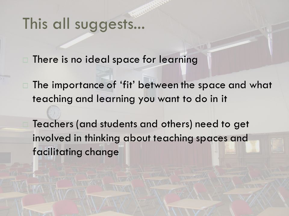 Fitting the space to your intentions Find the appropriate room Consider re-arranging the furniture Discuss how you teach with colleagues Feedback (to your school, faculty, T&L Spaces Group, Estates) about what you need