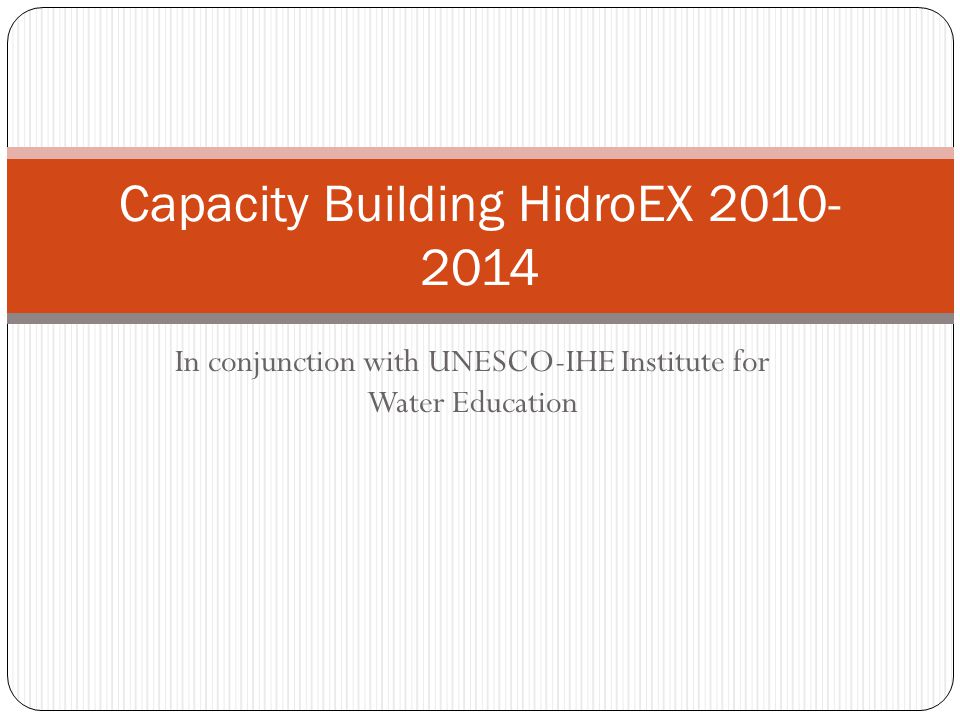 In conjunction with UNESCO-IHE Institute for Water Education Capacity Building HidroEX 2010- 2014