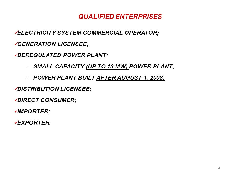 ELECTRICITY SYSTEM COMMERCIAL OPERATOR; GENERATION LICENSEE; DEREGULATED POWER PLANT; –SMALL CAPACITY (UP TO 13 MW) POWER PLANT; –POWER PLANT BUILT AFTER AUGUST 1, 2008; DISTRIBUTION LICENSEE; DIRECT CONSUMER; IMPORTER; EXPORTER.