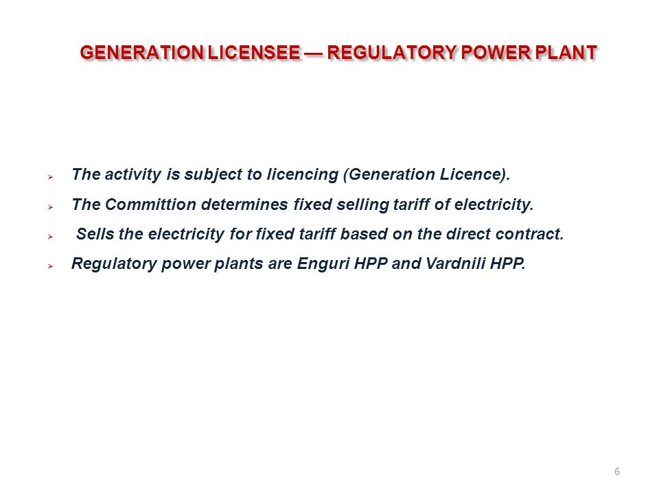 GENERATION LICENSEE REGULATORY POWER PLANT The activity is subject to licencing (Generation Licence).