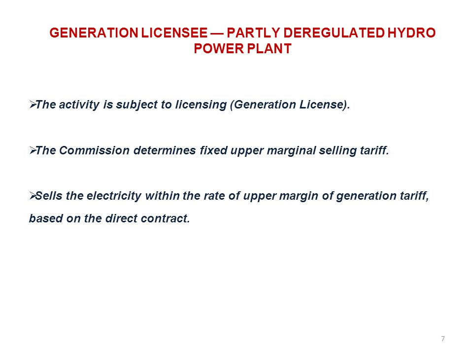 GENERATION LICENSEE PARTLY DEREGULATED HYDRO POWER PLANT The activity is subject to licensing (Generation License).