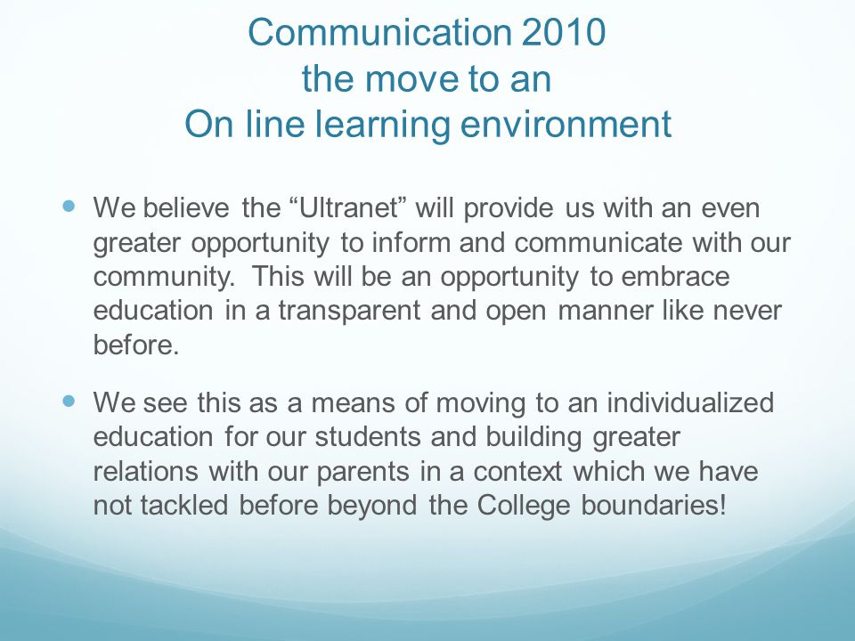 Communication 2010 the move to an On line learning environment We believe the Ultranet will provide us with an even greater opportunity to inform and communicate with our community.