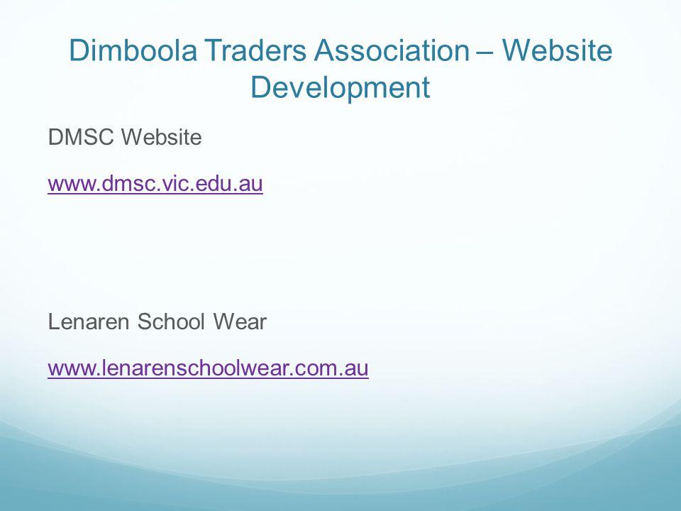 Dimboola Traders Association – Website Development DMSC Website www.dmsc.vic.edu.au Lenaren School Wear www.lenarenschoolwear.com.au