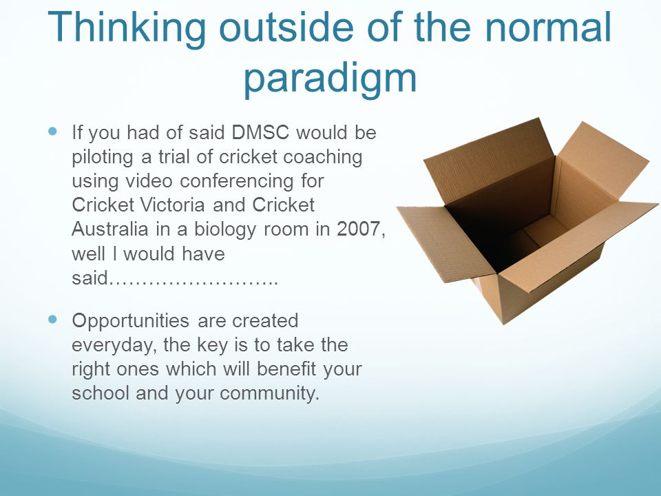 Thinking outside of the normal paradigm If you had of said DMSC would be piloting a trial of cricket coaching using video conferencing for Cricket Victoria and Cricket Australia in a biology room in 2007, well I would have said……………………..