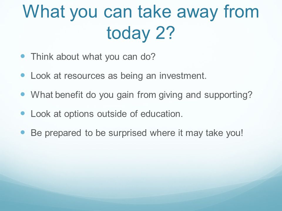 What you can take away from today 2. Think about what you can do.