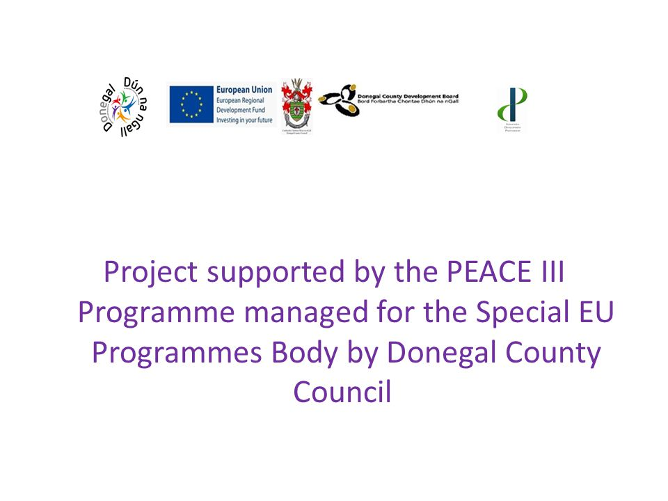 Project supported by the PEACE III Programme managed for the Special EU Programmes Body by Donegal County Council