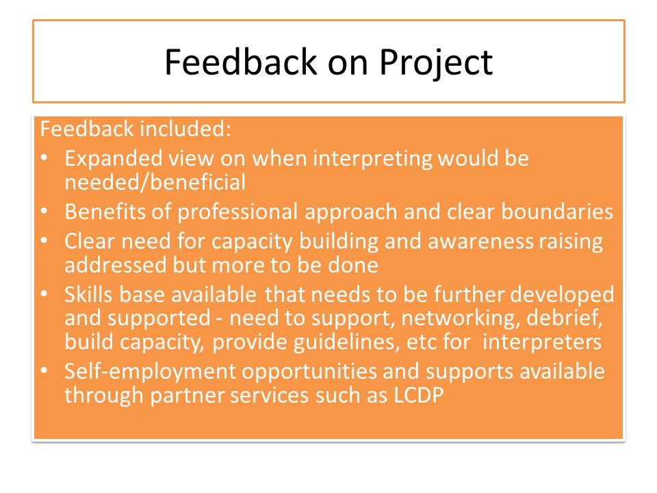 Feedback on Project Feedback included: Expanded view on when interpreting would be needed/beneficial Benefits of professional approach and clear bound