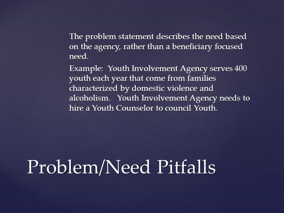 The problem statement describes the need based on the agency, rather than a beneficiary focused need.