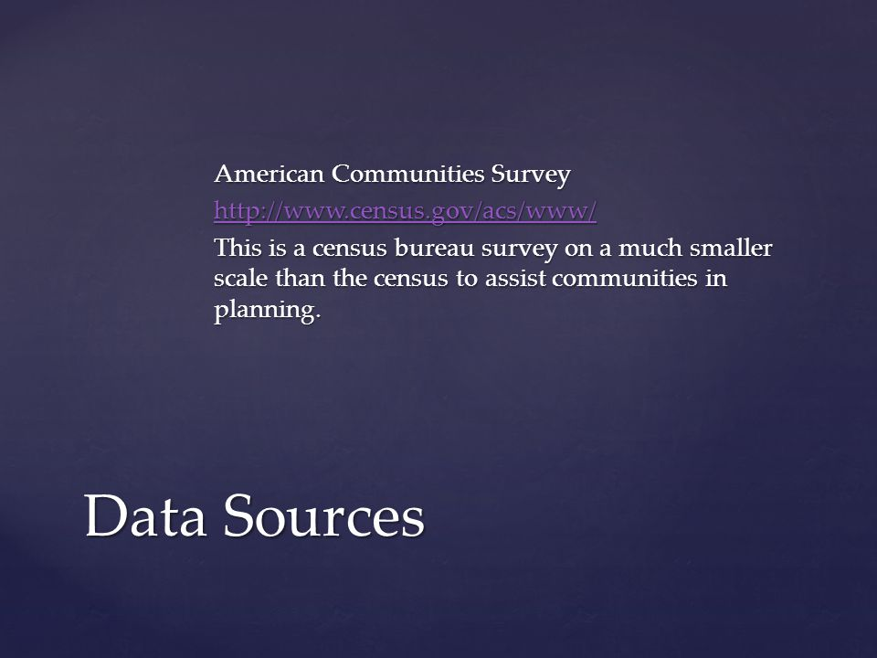 American Communities Survey http://www.census.gov/acs/www/ This is a census bureau survey on a much smaller scale than the census to assist communities in planning.