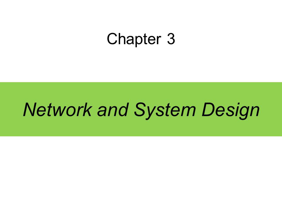 Chapter 3 Network and System Design