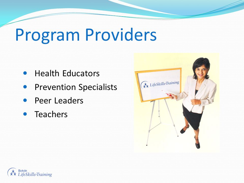 Program Providers Health Educators Prevention Specialists Peer Leaders Teachers