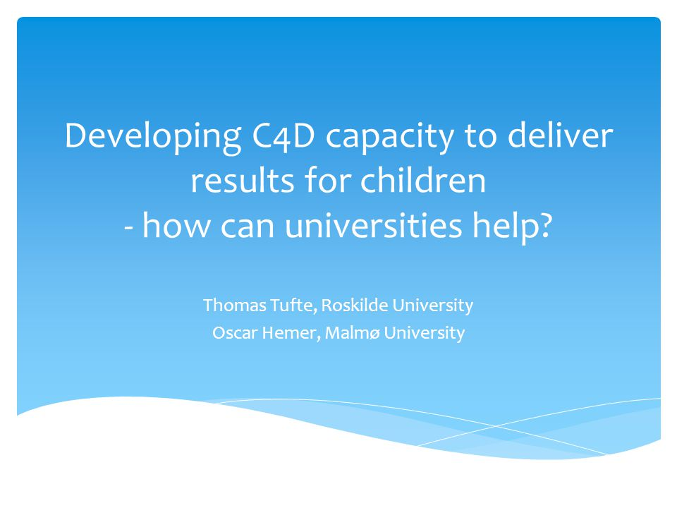 Developing C4D capacity to deliver results for children - how can universities help.