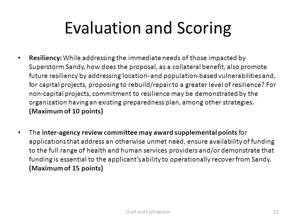Evaluation and Scoring Resiliency: While addressing the immediate needs of those impacted by Superstorm Sandy, how does the proposal, as a collateral benefit, also promote future resiliency by addressing location- and population-based vulnerabilities and, for capital projects, proposing to rebuild/repair to a greater level of resilience.