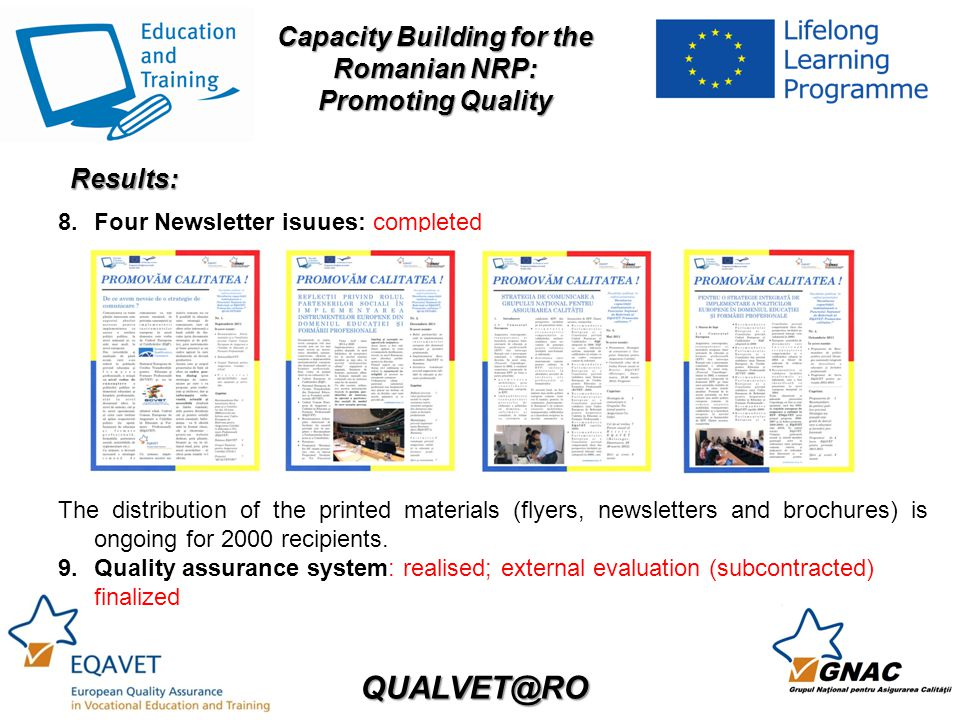 QUALVET@RO Capacity Building for the Romanian NRP: Promoting Quality 8.Four Newsletter isuues: completed The distribution of the printed materials (flyers, newsletters and brochures) is ongoing for 2000 recipients.