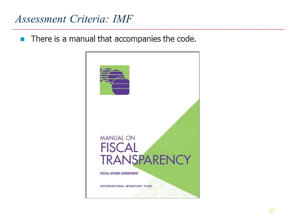 27 Assessment Criteria: IMF There is a manual that accompanies the code.