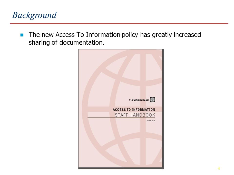 4 Background The new Access To Information policy has greatly increased sharing of documentation.