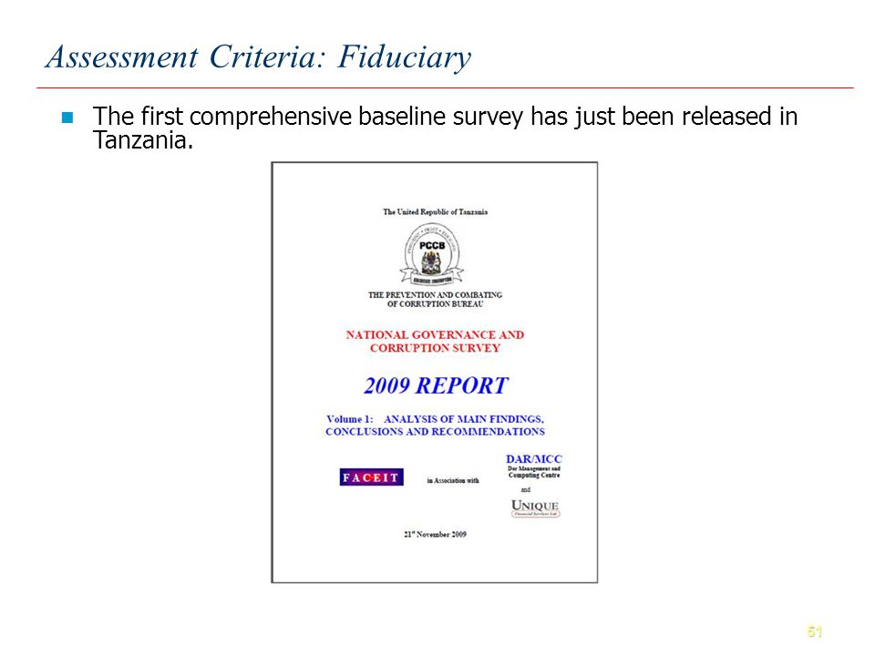 51 Assessment Criteria: Fiduciary The first comprehensive baseline survey has just been released in Tanzania.