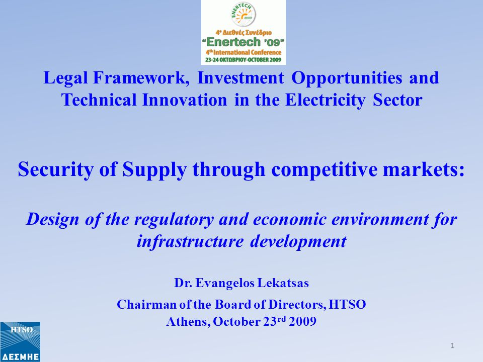 Legal Framework, Investment Opportunities and Technical Innovation in the Electricity Sector Security of Supply through competitive markets: Design of the regulatory and economic environment for infrastructure development Dr.